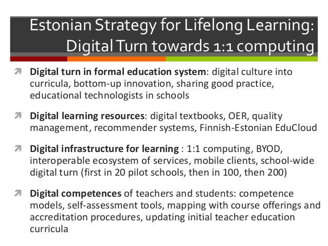 Estonian Strategy for Lifelong Learning: DigitalTurn towards 1:1 computing  Digital turn in formal education system: digi...