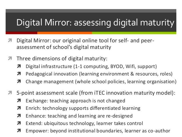 Digital Mirror: assessing digital maturity  Digital Mirror: our original online tool for self- and peer- assessment of sc...