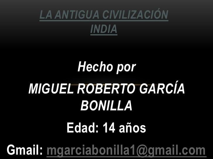 LA ANTIGUA CIVILIZACIÓN              INDIA           Hecho por   MIGUEL ROBERTO GARCÍA          BONILLA         Edad: 14 a...