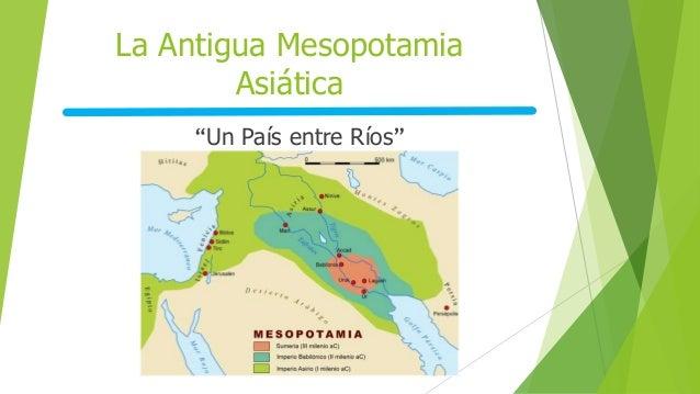"La Antigua Mesopotamia Asiática ""Un País entre Ríos"""