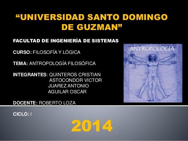 """""""UNIVERSIDAD SANTO DOMINGO DE GUZMAN"""" FACULTAD DE INGENIERÍA DE SISTEMAS CURSO: FILOSOFÍA Y LÓGICA TEMA: ANTROPOLOGÍA FILO..."""