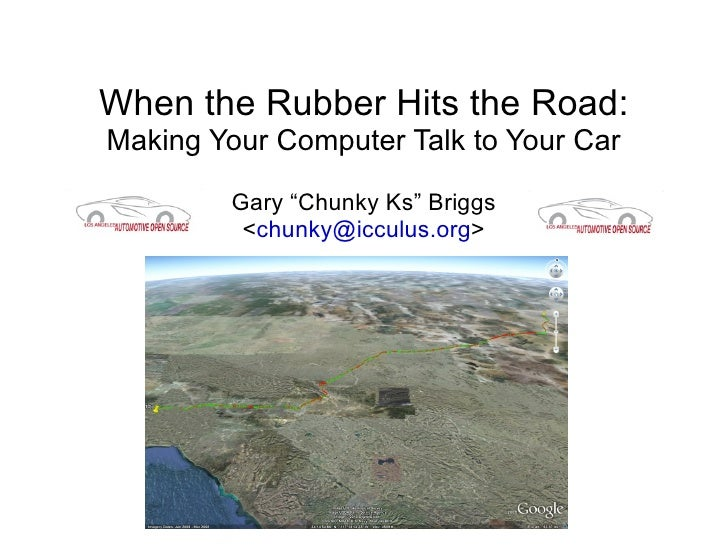 """When the Rubber Hits the Road:Making Your Computer Talk to Your Car        Gary """"Chunky Ks"""" Briggs         <chunky@icculus..."""