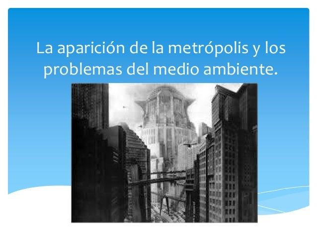 La aparición de la metrópolis y los problemas del medio ambiente.