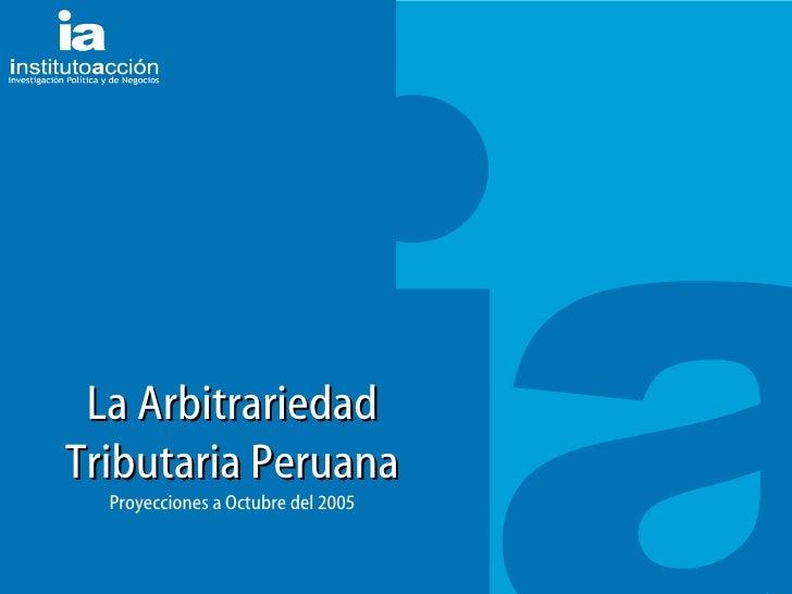 TITULO DEL TEMA La Arbitrariedad Tributaria Peruana Proyecciones a Octubre del 2005