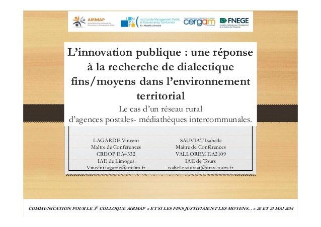 L'innovation publique : une réponse  à la recherche de dialectique  fins/moyens dans l'environnement  territorial  Le cas ...