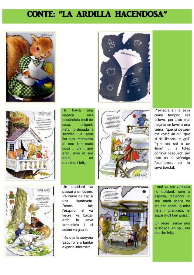 """CONTE: """"LA ARDILLA HACENDOSA"""" Hi havia una vegada una esquiroleta molt de casa; diligent, neta, ordenada i senzilla. La se..."""