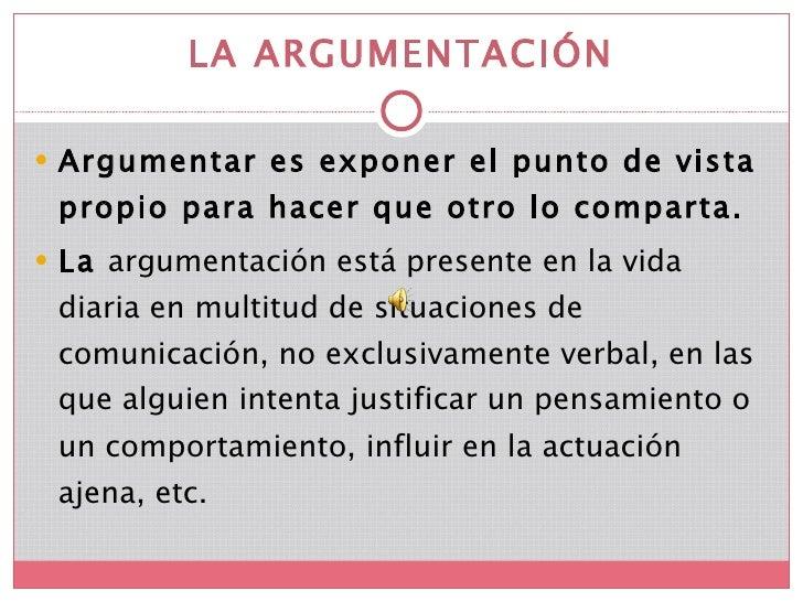 LA ARGUMENTACIÓN <ul><li>Argumentar es exponer el punto de vista propio para hacer que otro lo comparta.  </li></ul><ul><l...
