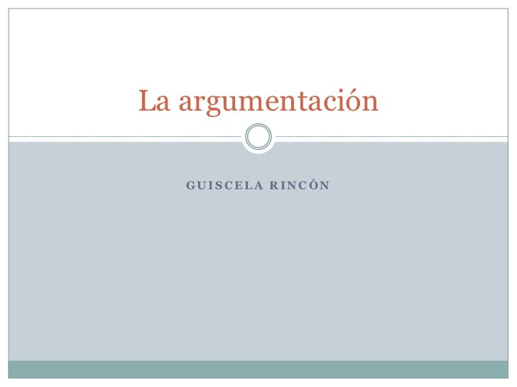 La argumentación   GUISCELA RINCÓN