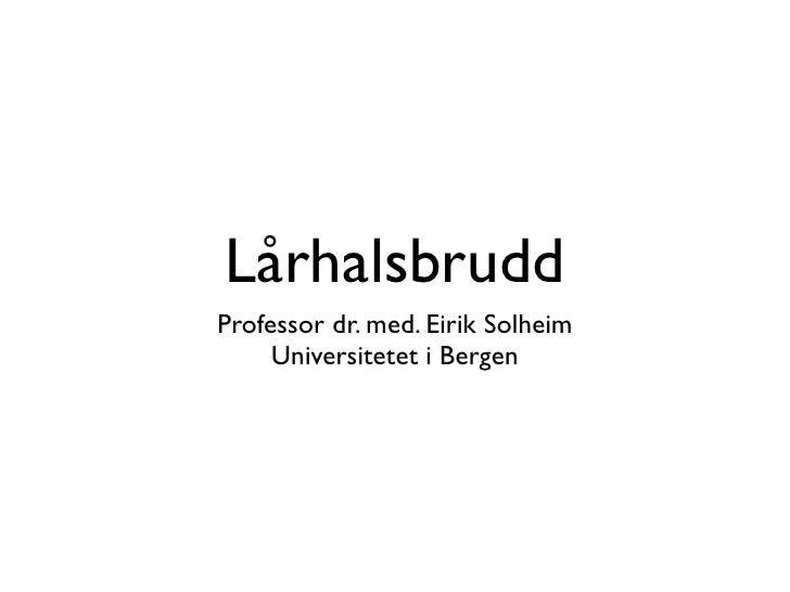 Lårhalsbrudd Professor dr. med. Eirik Solheim      Universitetet i Bergen