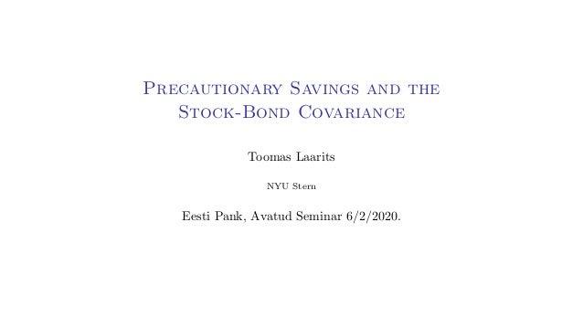 Precautionary Savings and the Stock-Bond Covariance Toomas Laarits NYU Stern Eesti Pank, Avatud Seminar 6/2/2020.
