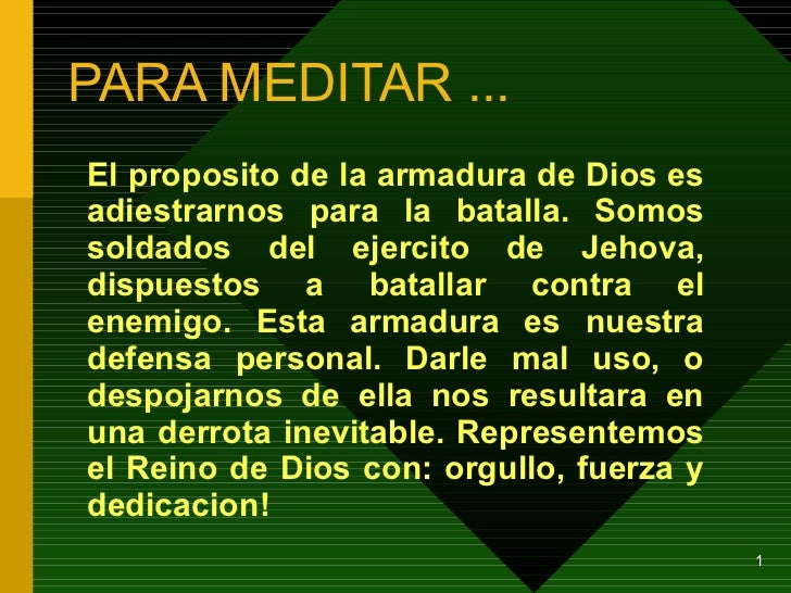 PARA MEDITAR ... El proposito de la armadura de Dios es adiestrarnos para la batalla. Somos soldados del ejercito de Jehov...