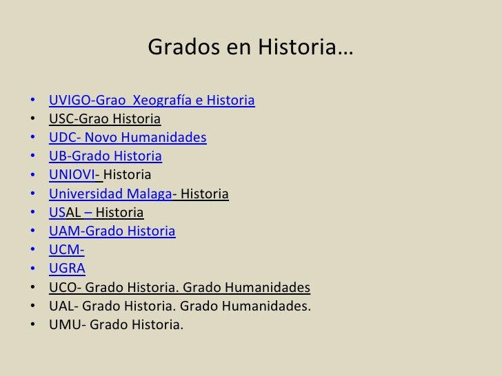 Grados en Historia… <ul><li>UVIGO-Grao  Xeografía e Historia </li></ul><ul><li>USC-Grao Historia </li></ul><ul><li>UDC- No...