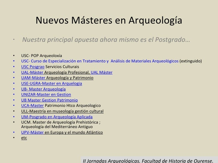 Nuevos Másteres en Arqueología <ul><li>Nuestra principal apuesta ahora mismo es el Postgrado… </li></ul><ul><li>USC- POP A...
