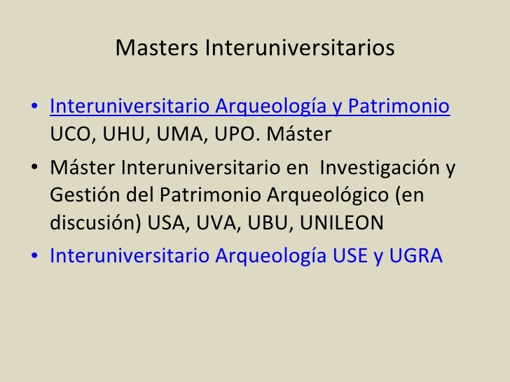 Masters Interuniversitarios <ul><li>Interuniversitario Arqueología y Patrimonio   UCO, UHU, UMA, UPO. Máster </li></ul><ul...