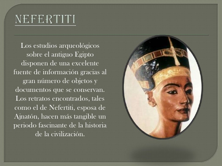 Nefertiti <br />Los estudios arqueológicos sobre el antiguo Egipto disponen de una excelente fuente de información gracias...