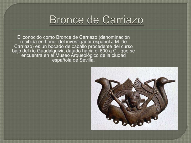Bronce de Carriazo <br />El conocido como Bronce de Carriazo (denominación recibida en honor del investigador español J.M....