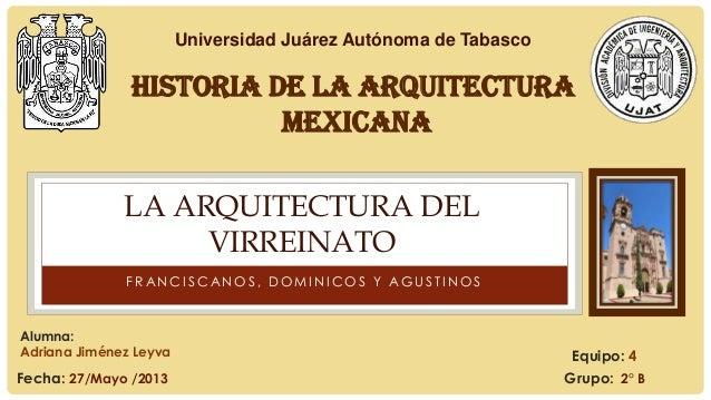 F R A N C I S C A N O S , D O M I N I C O S Y A G U S T I N O SLA ARQUITECTURA DELVIRREINATOUniversidad Juárez Autónoma de...