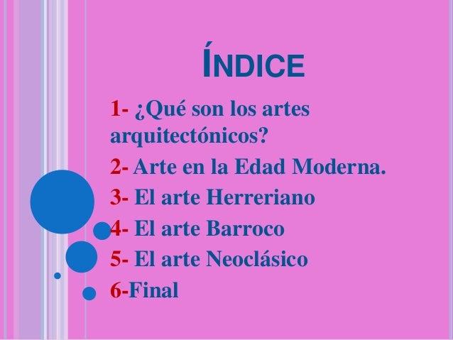 ÍNDICE 1- ¿Qué son los artes arquitectónicos? 2- Arte en la Edad Moderna. 3- El arte Herreriano 4- El arte Barroco 5- El a...