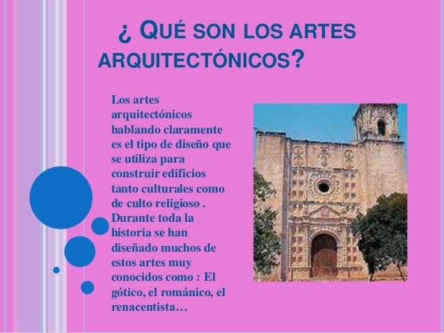 ¿ QUÉ SON LOS ARTES ARQUITECTÓNICOS? Los artes arquitectónicos hablando claramente es el tipo de diseño que se utiliza par...