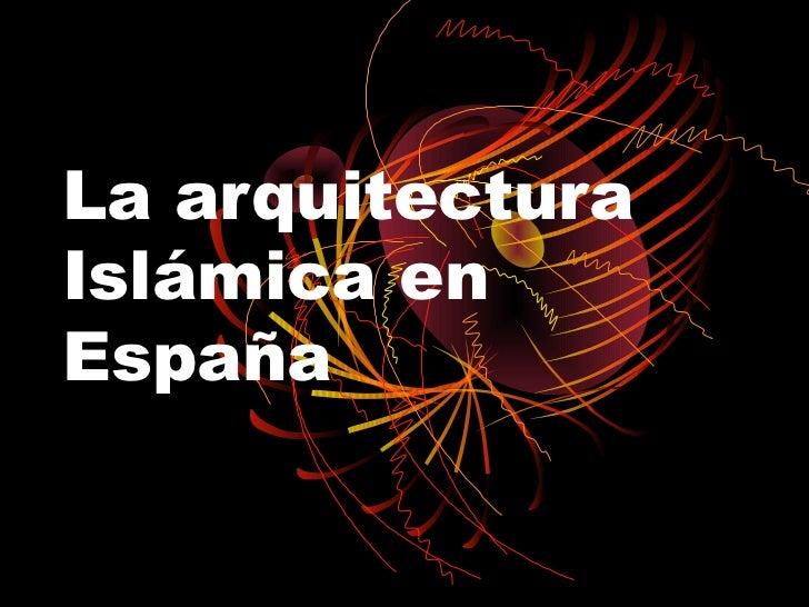 La arquitectura isl mica en espa a for Arquitectura islamica en espana