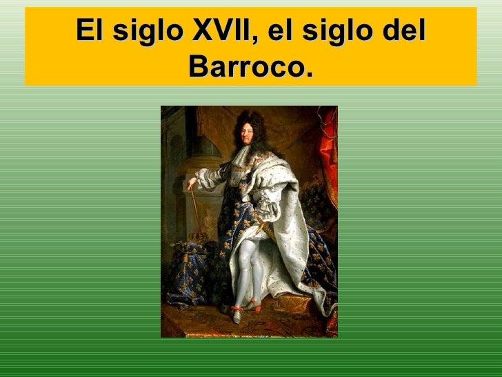 El siglo XVII, el siglo del        Barroco.