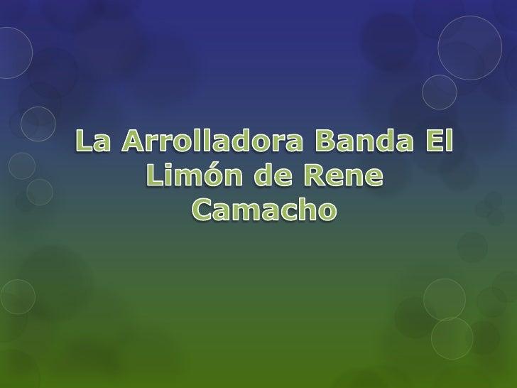  La Arrolladora Banda El Limón De René  Camacho es una banda musical mexicana que  interpreta música ranchera, balada, co...