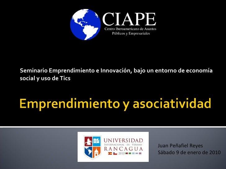 Seminario   Emprendimiento   e Innovación, bajo un entorno de economía social y uso de Tics Juan Peñafiel Reyes Sábado 9 d...