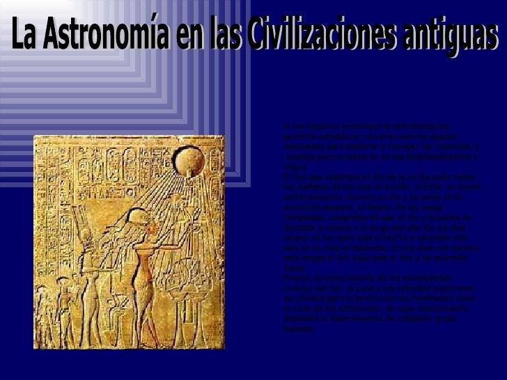 La Astronomía en las Civilizaciones antiguas  A los hombres primitivos la astronomía les permitió establecer con precisión...