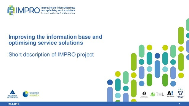 25.4.2018 1 Improving the information base and optimising service solutions Short description of IMPRO project 25.4.2018 1
