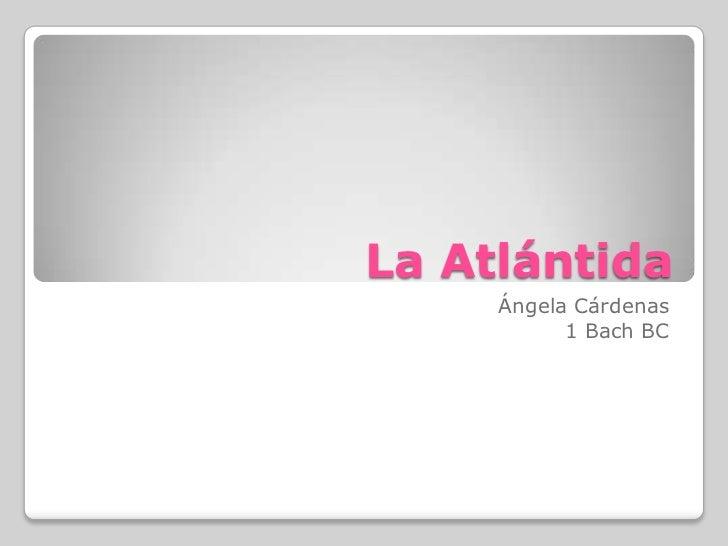 La Atlántida     Ángela Cárdenas           1 Bach BC