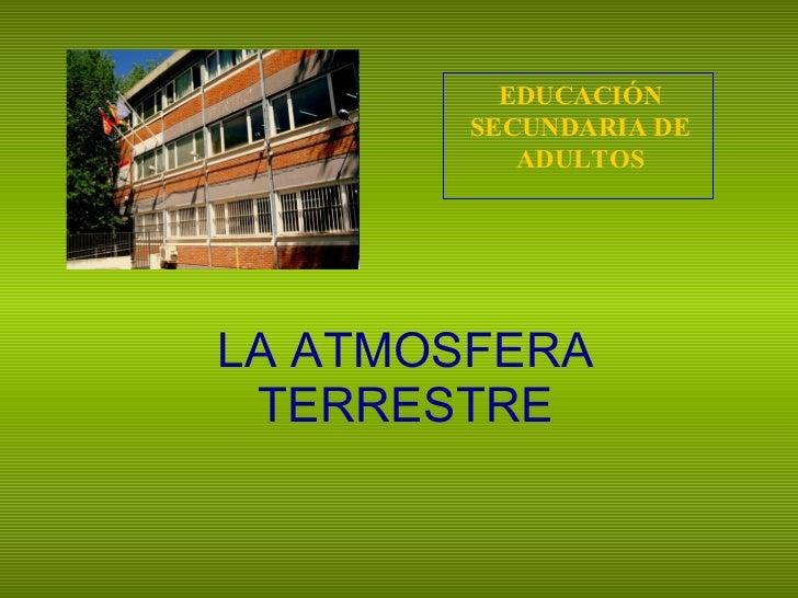 LA ATMOSFERA TERRESTRE EDUCACIÓN SECUNDARIA DE ADULTOS