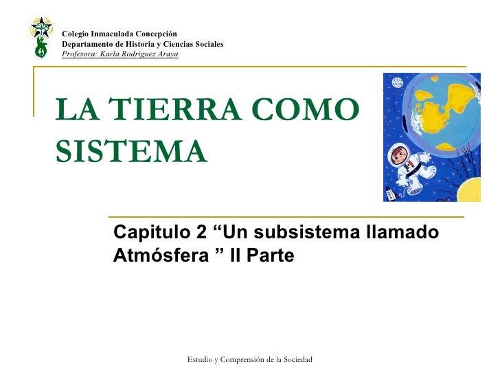 """LA TIERRA COMO SISTEMA Capitulo 2 """"Un subsistema llamado Atmósfera """" II Parte Colegio Inmaculada Concepción Departamento d..."""