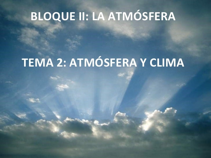 BLOQUE II: LA ATMÓSFERA TEMA 2: ATMÓSFERA Y CLIMA