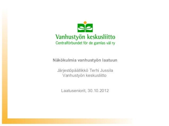 Näkökulmia vanhustyön laatuun Järjestöpäällikkö Terhi Jussila    Vanhustyön keskusliitto   Laatuseniorit, 30.10.2012