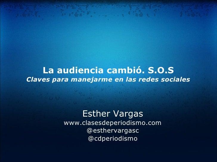 La audiencia cambió. S.O.S Claves para manejarme en las redes sociales                   Esther Vargas          www.clases...