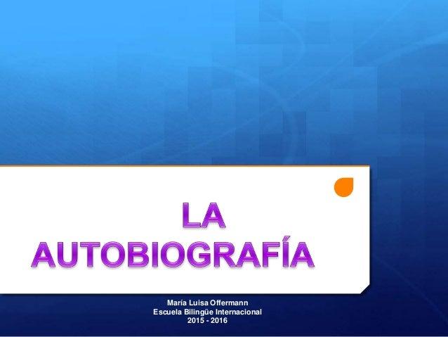 La autobiografía. María Luisa Offermann Slide 2