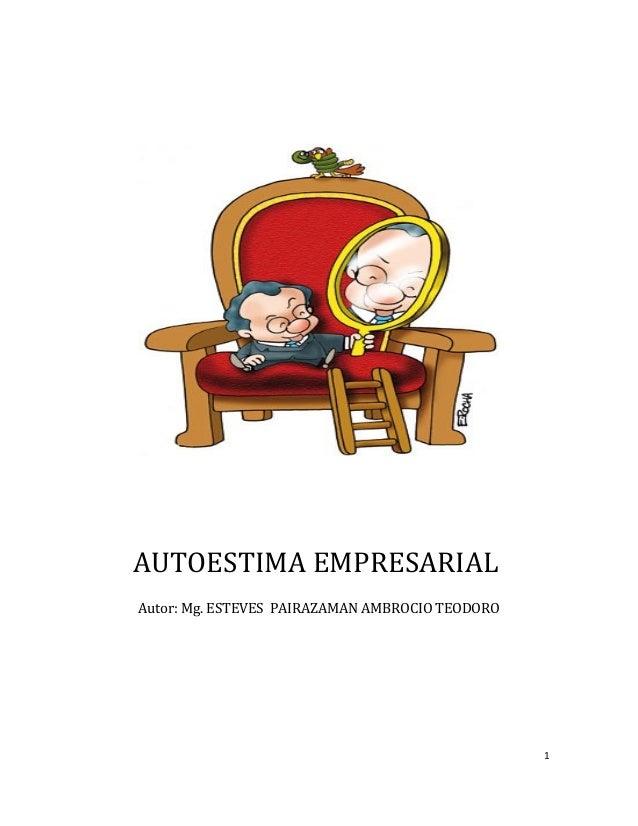 AUTOESTIMA EMPRESARIAL Autor: Mg. ESTEVES PAIRAZAMAN AMBROCIO TEODORO  1