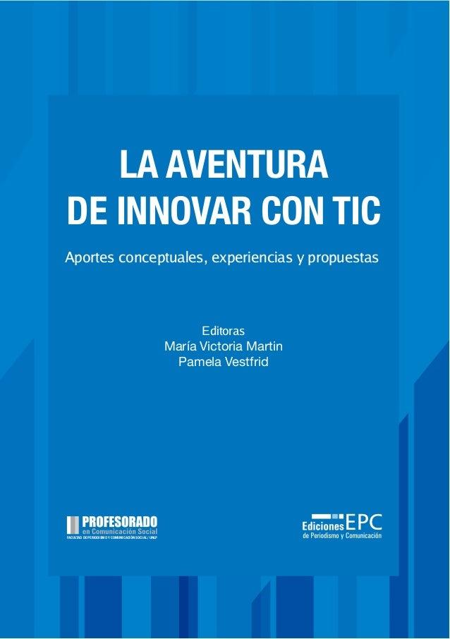 Editoras María Victoria Martin Pamela Vestfrid Aportes conceptuales, experiencias y propuestas LA AVENTURA DE INNOVAR CON ...