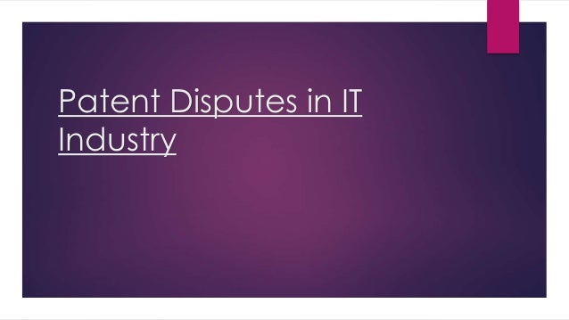 Patent Disputes in IT Industry