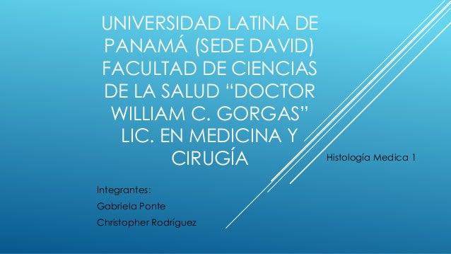 """UNIVERSIDAD LATINA DE PANAMÁ (SEDE DAVID) FACULTAD DE CIENCIAS DE LA SALUD """"DOCTOR WILLIAM C. GORGAS"""" LIC. EN MEDICINA Y C..."""