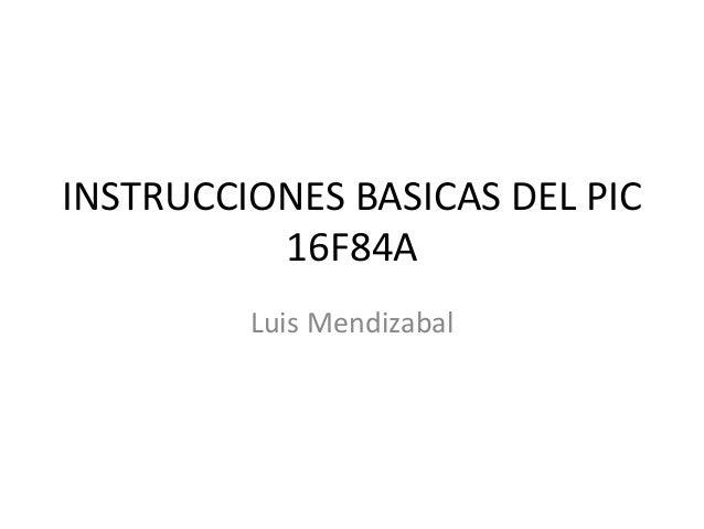 INSTRUCCIONES BASICAS DEL PIC 16F84A Luis Mendizabal