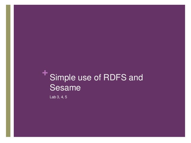 +  Simple use of RDFS and Sesame Lab 3, 4, 5