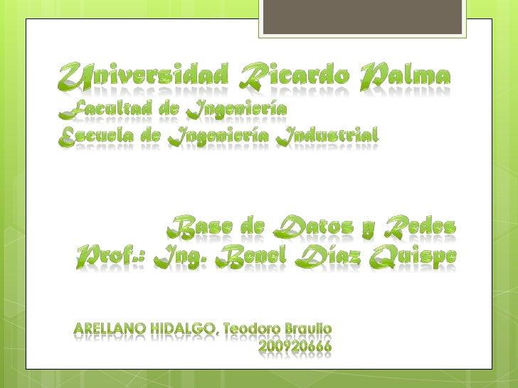 Universidad Ricardo Palmafacultad de IngenieríaEscuela de Ingeniería Industrial<br />Base de Datos y Redes<br />Prof.: Ing...