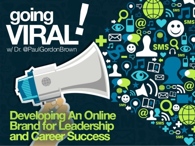 going VIRAL! DevelopingAnOnline BrandforLeadership andCareerSuccess DevelopingAnOnline BrandforLeadership andCareerSuccess...