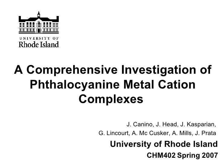 A Comprehensive Investigation of Phthalocyanine Metal Cation Complexes   J. Canino, J. Head, J. Kasparian,  G. Lincourt, A...