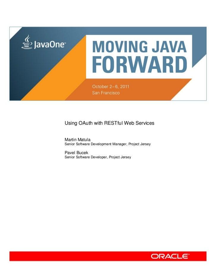 Using OAuth with RESTful Web ServicesMartin MatulaSenior Software Development Manager, Project JerseyPavel BucekSenior Sof...