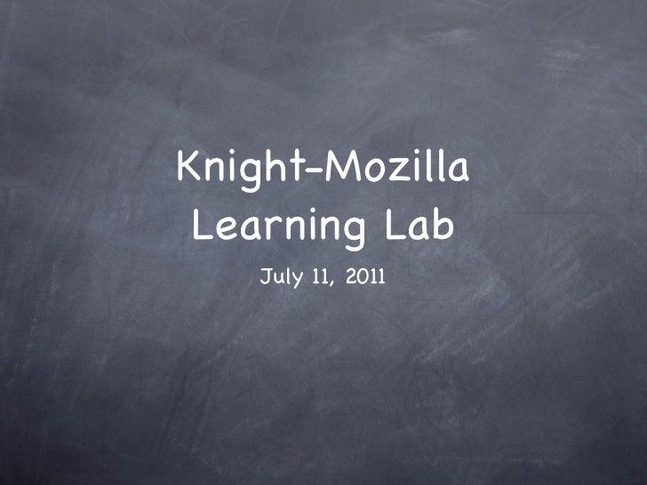 Knight-Mozilla Learning Lab    July 11, 2011
