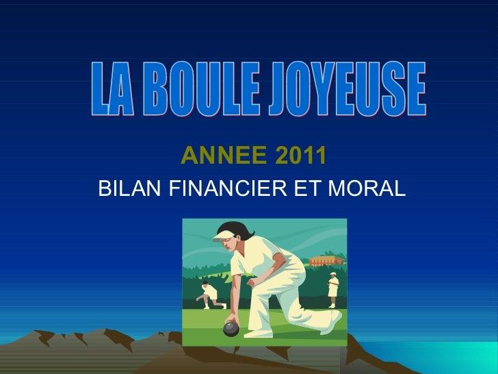ANNEE 2011BILAN FINANCIER ET MORAL