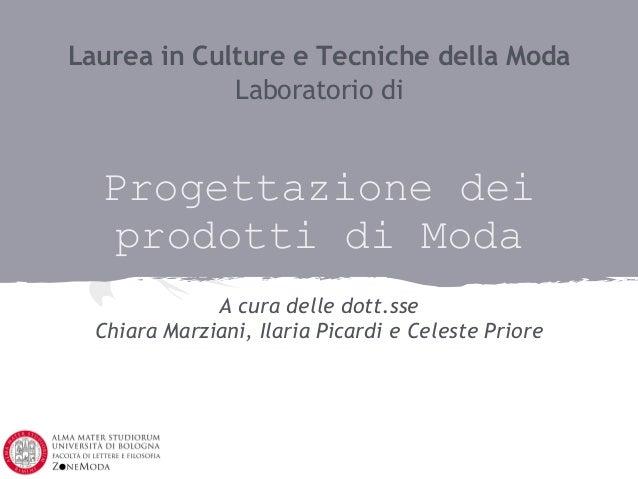 Laurea in Culture e Tecniche della Moda             Laboratorio di  Progettazione dei   prodotti di Moda              A cu...