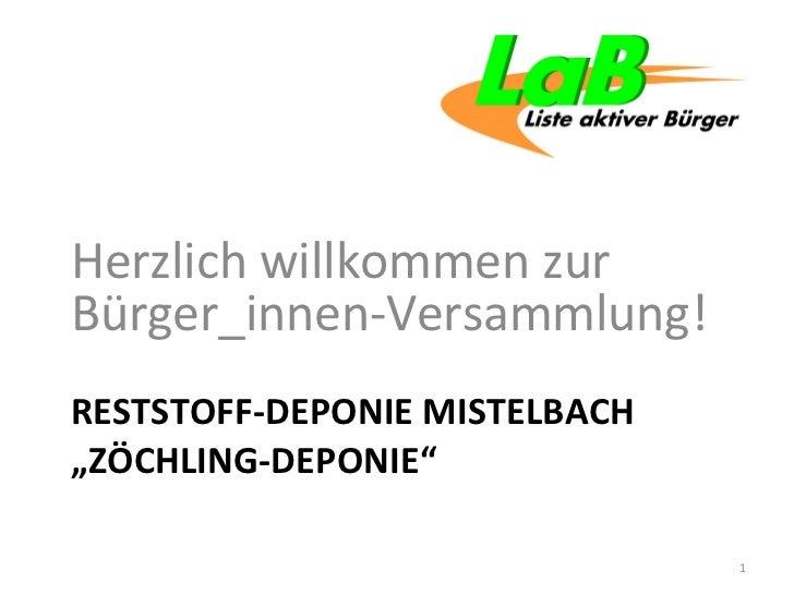 """RESTSTOFF-DEPONIE MISTELBACH """"ZÖCHLING-DEPONIE"""" <ul><li>Herzlich willkommen zur  Bürger_innen-Versammlung!   </li></ul>"""